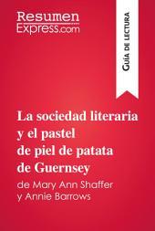 La sociedad literaria y el pastel de piel de patata de Guernsey de Mary Ann Shaffer y Annie Barrows (Guía de lectura): Resumen y análisis completo
