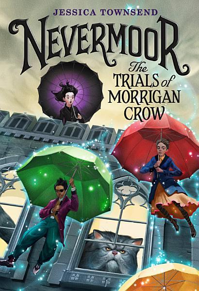 Download Nevermoor  The Trials of Morrigan Crow Book