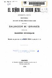 El señor de barba azul: opereta bufa refundida en un acto y en verso, dividido en cuatro cuadros