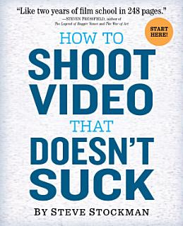 How to Shoot Video That Doesn t Suck Book