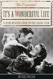 The Essential It's a Wonderful Life: A Scene-by-Scene Guide to the Classic Film