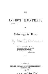 The insect hunters; or, Entomology in verse [by E. Newman].