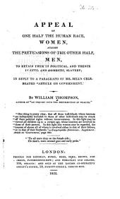 "Appeal of One Half the Human Race: Women, Against the Pretensions of the Other Half, Men, to Retain Them in Political, and Hence in Civil and Domestic, Slavery; in Reply to a Paragraph of Mr. Mill's Celebrated ""Article on Government""."