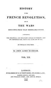 History of the French Revolution: And of the Wars Resulting from that Memorable Event, Volume 12