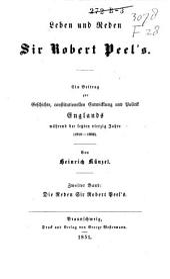 Leben und Reden Sir Robert Peel's: Ein Beitrag zur Geschichte, constitutionellen Entwicklung und Politik Englands während der letzten vierzig Jahre(1810-1850), Band 2