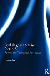 Psychology and Gender Dysphoria: Feminist and Transgender Perspectives