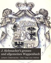 J. Siebmacher's grosses und allgemeines Wappenbuch: in Verbindung mit Mehreren, neu herausgegeben und mit heraldischen und historisch-genealogischen Erläuterungen, Band 13
