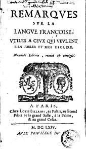 Remarques sur la langue françoise, utiles à ceux qui veulent bien parler et bien escrire