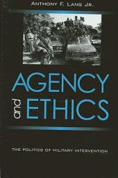 Agency and Ethics: The Politics of Military Intervention