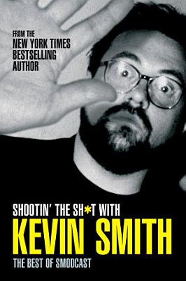 Shootin  the Sh t With Kevin Smith  The Best of SModcast PDF