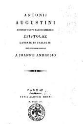 Antonii Augustini archiepiscopi Tarraconensis Epistolae Latinae et Italicae nunc primum editae a Joanne Andresio