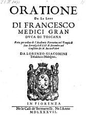 Oratione de le lodi di Francesco Medici gran duca di Toscana, fatta ... nel tempio di San Lorenzo il di XXI di Dicembre