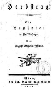 Herbsttag. Ein Lustspiel in fünf Aufzügen Von August Wilhelm Iffland
