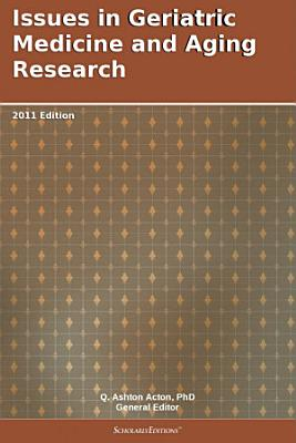 Issues in Geriatric Medicine and Aging Research  2011 Edition PDF