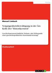 """Vergangenheitsbewältigung in der Ära Kohl: Der """"Historikerstreit"""": Geschichtswissenschaftliche Debatte oder Höhepunkt einer geschichtspolitischen Auseinandersetzung?"""
