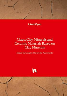 Clays  Clay Minerals and Ceramic Materials Based on Clay Minerals