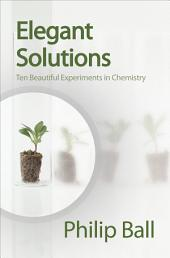 Elegant Solutions: Ten Beautiful Experiments in Chemistry