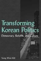 Transforming Korean Politics  Democracy  Reform  and Culture PDF