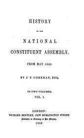 History of the National Constituent Assembly: From May 1848 : in Two Volumes, Volume 1