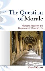 The Question Of Morale Managing Happiness And Unhappiness In University Life Book PDF