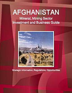 Afghanistan Mineral   Mining Sector Investment and Business Guide