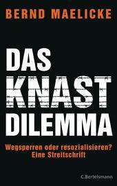 Das Knast-Dilemma: Wegsperren oder resozialisieren? Eine Streitschrift