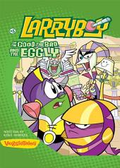 LarryBoy, The Good, the Bad, and the Eggly
