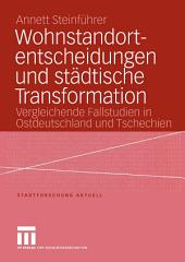 Wohnstandortentscheidungen und städtische Transformation: Vergleichende Fallstudien in Ostdeutschland und Tschechien