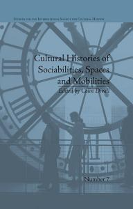 Cultural Histories of Sociabilities  Spaces and Mobilities PDF
