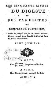Les cinquante livres du Digeste ou des Pandectes de l'Empereur Justinien: Volume15