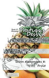 Pratique Dessin - Livre d'exercices 8: Fruit