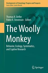 The Woolly Monkey: Behavior, Ecology, Systematics, and Captive Research