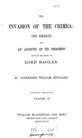 The invasion of the Crimea: its origin and progress to the death of lord Raglan: Volume 2