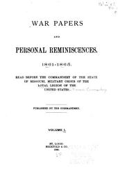 War Papers and Personal Reminiscences: 1861-1865. Read Before the Commandery of the State of Missouri, Military Order of the Loyal Legion of the United States, Volume 1