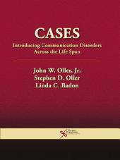 Cases: Introducing Communication Disorders Across the Life Span