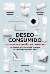 Deseo consumido: ¿Y si pasaras un año sin comprar? Una investigación sobre por qué el consumo nos consume