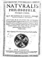Naturalis philosophiae prima pars: quae de natura in communi eiusque affectionibus disserit