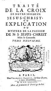 Traité de la croix de Notre-Seigneur Jésus-Christ, ou explication du mystère de la Passion de N.-S. Jésus-Christ, selon la concorde