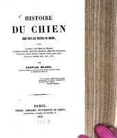 Histoire du Chien chez tous les peuples du monde: d'après la bible, les pères de l'église, le koran, homèr ...