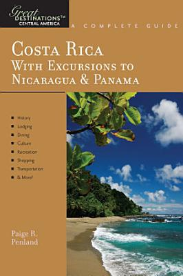 Explorer s Guide Costa Rica  With Excursions to Nicaragua   Panama  A Great Destination PDF