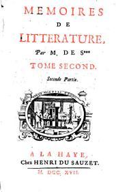 MEMOIRES DE LITTERATURE.: TOME SECOND. Seconde Partie, Volume2