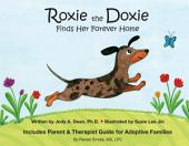 Roxie the Doxie Finds Her Forever Home: Includes a Parent & Therapist Guide for Adoptive Families