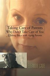 Taking Care of Parents Who Didn't Take Care of You: Making Peace with Aging Parents