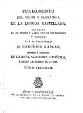Fundamento del vigor y elegancia de la lengua Castellana espuesto en el propio y vario uso de sus particulos: Volumen 2