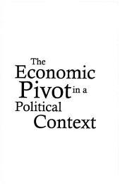 The Economic Pivot in a Political Context