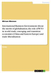 International Business Environment: About the merits of globalisation, the role of WTO in world trade, emerging and transition economies (China and Eastern Europe) and trade liberalisation