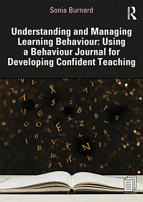 Understanding and Managing Learning Behaviour  Using a Behaviour Journal for Developing Confident Teaching