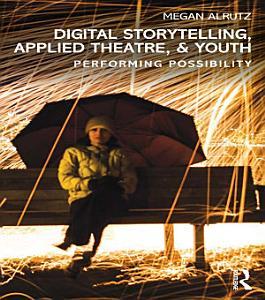 Digital Storytelling  Applied Theatre    Youth PDF