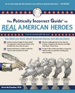 The Politically Incorrect Guide to Real American Heroes