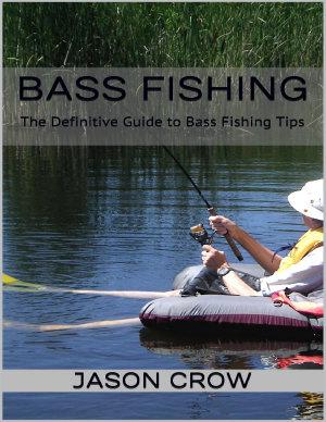 Bass Fishing  The Definitive Guide to Bass Fishing Tips PDF